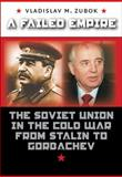 A Failed Empire : The Soviet Union in the Cold War from Stalin to Gorbachev, Zubok, Vladislav M., 0807830984