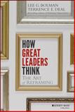 How Great Leaders Think : The Art of Reframing, Bolman, Lee G. and Deal, Terrence E., 1118140982