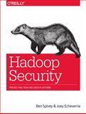 Hadoop Security : Protecting Your Big Data Platform, Spivey, Ben and Echeverria, Joey, 1491900989