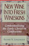 New Wine into Fresh Wineskins : Contextualizing the Early Christian Confessions, Longenecker, Richard N., 156563098X