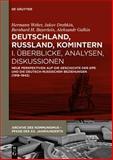 Deutschland, Russland, Komintern - Ãœberblicke, Analysen, Diskussionen : Neue Perspektiven Auf Die Geschichte der KPD und Die Deutsch-Russischen Beziehungen (1918-1943), , 3110300982