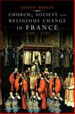Church, Society, and Religious Change in France, 1580-1730, Bergin, Joseph, 0300150989