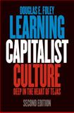Learning Capitalist Culture : Deep in the Heart of Tejas, Foley, Douglas E., 0812220986