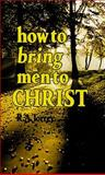 How to Bring Men to Christ, R. A. Torrey, 088368098X