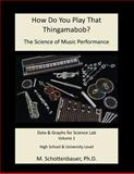 How Do You Play That Thingamabob? the Science of Music Performance: Volume 1, M. Schottenbauer, 149229098X