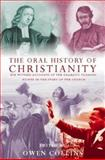 The Oral History of Christianity : Eye Witness Accounts of the Dramatic Turning Points in the Story of the Church, Backhouse, Robert and Collins, Owen, 0006280986