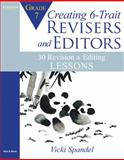 Creating 6-Trait Revisers and Editors for Grade 7 : 30 Revision and Editing Lessons, Spandel, Vicki, 020558098X