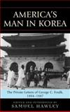America's Man in Korea : The Private Letters of George C. Foulk, 1884-1887, Foulk, George Clayton and Hawley, Samuel Jay, 0739120980