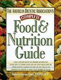 The American Dietetic Association's Complete Food and Nutrition Guide : The Most Comprehensive and Up-to-Date Resource on Healthy Food Choices from the World's Foremost Experts, Duyff, Roberta L. and ADA Staff, 1565610989