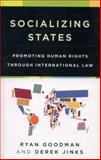Socializing States : Promoting Human Rights Through International Law, Goodman, Ryan and Jinks, Derek, 0199300992