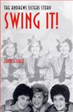 Swing It! : The Andrews Sisters Story, Sforza, John, 0813190991