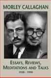 Essays, Reviews, Meditations and Talks, 1928-1990, Callaghan, Morley, 1550960997