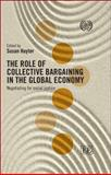 The Role of Collective Bargaining in the Global Economy : Negotiating for Social Justice, International Labour Office Staff, 9221240991