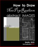 How to Draw NeoPopRealism Abstract Images, Nadia Russ, 0615560997