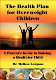 The Health Plan for Overweight Children, Melissa Langone, 0595690998