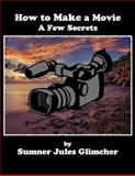 How to Make a Movie : A Few Secrets, Glimcher, Sumner, 0615480993