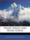 Heart Songs and Home Songs, Denis Aloysius McCarthy, 1145890997