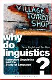 Why Do Linguistics? : Reflective Linguistics and the Study of Language, English, Fiona and Marr, Tim, 1441110992