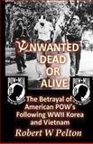 Unwanted Dead or Alive!, Robert Pelton, 1460920996