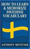 How to Learn and Memorize Swedish Vocabulary, Anthony Metivier, 149277099X