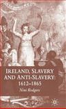 Ireland, Slavery and Anti-Slavery, 1612-1865, Rodgers, Nini, 0333770994