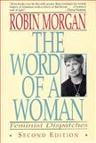 The Word of a Woman : Feminist Dispatches, 1968-1992, Morgan, Robin, 039331099X