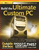 Build the Ultimate Custom PC, Kathie Kingsley-Hughes and Adrian W. Kingsley-Hughes, 0471760994
