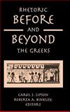 Rhetoric Before and Beyond the Greeks, Roberta Binkley, Carol S. Lipson, 0791460991