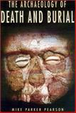 The Archaeology of Death and Burial, Pearson, Mike Parker, 158544099X