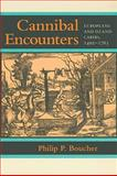 Cannibal Encounters : Europeans and Island Caribs, 1492-1763, Boucher, Philip P., 0801890993
