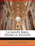 La Sainte Bible, Selon la Vulgate, Jean Baptiste Glaire, 1146240996