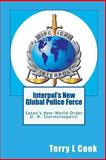 Interpol's New Global Police Force, Terry L. Cook, 1449970990