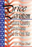 The Price of Patriotism : Indiana County, Pennsylvania and the Civil War, Smith, W. Wayne, 1572490993