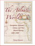 The Atlantic World : Europeans, Africans, Indians and Their Shared History, 1400–1900, Benjamin, Thomas, 0521850991