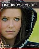 Photoshop Lightroom Adventure : Mastering Adobe's Next-Generation Tool for Digital Photographers, Aaland, Mikkel, 059610099X