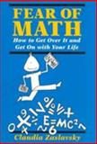 Fear of Math : How to Get over It and Get on with Your Life!, Zaslavsky, Claudia, 0813520991