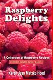 Raspberry Delights Cookbook, Karen Jean Matsko Hood, 1598080997