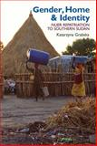 Gender, Home and Identity : The Nuer Repatriation to South Sudan, Grabska, Katarzyna, 1847010997