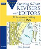 Creating 6-Trait Revisers and Editors for Grade 5 : 30 Revision and Editing Lessons, Spandel, Vicki, 0205580998