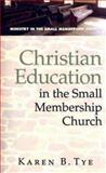 Christian Education in the Small Membership Church, Karen Tye, 0687650992