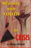 Ministry with Youth in Crisis, Atkinson, Harley, 0891350993