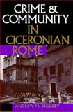 Crime and Community in Ciceronian Rome, Riggsby, Andrew M., 0292770995
