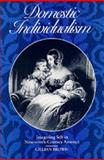 Domestic Individualism : Imagining Self in Nineteenth-Century America, Brown, Gillian, 0520080998