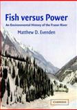 Fish Versus Power : An Environmental History of the Fraser River, Evenden, Matthew, 0521830990