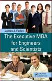 The Executive MBA for Engineers and Scientists, Farley, James J., 1439800995