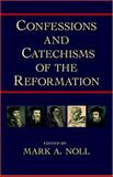 Confessions and Catechisms of the Reformation, Noll, Mark A., 1573830992