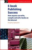 Publishing Success : How Anyone Can Write, Compile and Sell Ebooks on the Internet, Oghjojafor, Kingsley, 1843340992