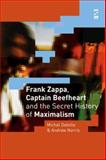 Frank Zappa, Captain Beefheart and the Secret History of Maximalism, Michel Delville and Andrew Norris, 1844710998