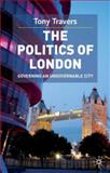 The Politics of London : Governing an Ungovernable City, Travers, Tony, 0333960998