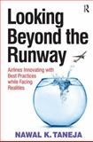 Looking Beyond the Runway : Airlines Innovating with Best Practices While Facing Realities, Taneja, Nawal K., 1409400999